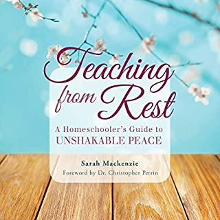 Teaching from Rest     A Homeschooler's Guide to Unshakable Peace              Written by:                                                                                                                                 Sarah Mackenzie                               Narrated by:                                                                                                                                 Sarah Mackenzie                      Length: 2 hrs and 39 mins     19 ratings     Overall 4.6