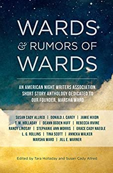 Wards & Rumors of Wards: An American Night Writers Association Anthology (ANWA Fiction Anthologies Book 1) by [ANWA Authors, T.M. Holladay, Susan Allred, Marsha Ward, D. Huff, Rebecca Irvine, Randy Lindsay, L. G. Rollins, Anneka Walker, Donald Carey]
