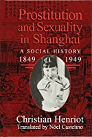 Prostitution and Sexuality in Shanghai: A Social History, 1849–1949