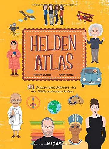 Helden-Atlas - 101 Frauen und Männer, die die Welt verändert haben (Midas Kinderbuch)