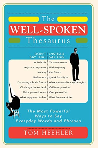 Compare Textbook Prices for The Well-Spoken Thesaurus: The Most Powerful Ways to Say Everyday Words and Phrases  ISBN 0760789230608 by Heehler, Tom