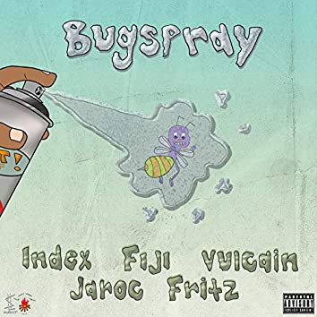 BUGSPRAY (feat. Jaroc, Vulcain, Index, Fiji & Fritz)