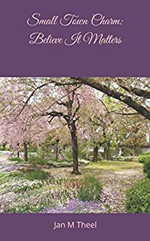 Paperback Small Town Charm: Believe It Matters Book