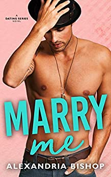 Marry Me: An Older Brother's Best Friend Romance (Dating Series Book 5) by [Alexandria Bishop]