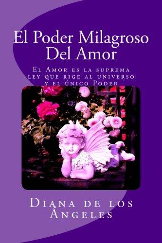 El Poder Milagroso del Amor: El Amor es la suprema ley que rige al universo y el único poder