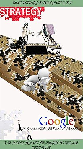 La Inteligencia Artificial de Google: Google Brain, Sonidos, Imágenes, Deep Neural Net Dreams, AlphaGo, AlphaZero, Deep Mind, Chip Intuitivo, Assistant, ... Google Now (Un Futuro Diferente nº 21) eBook: PATRIIAU, OSWALDO FAVERÓN: