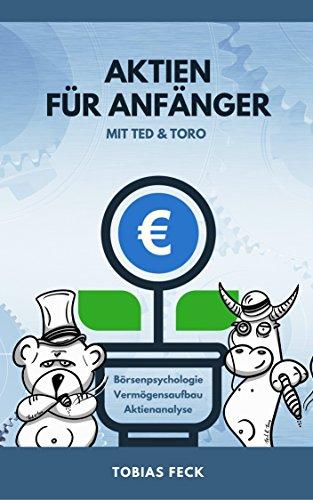 Aktien für Anfänger mit Ted & Toro: Börsenpsychologie, Vermögensaufbau, Aktienanalyse