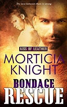 Bondage Rescue (Kiss of Leather Book 3) by [Morticia Knight]