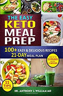 The Easy Keto Meal Prep: 100+ Easy & Delicious Recipes- 21-Day Meal Plan-11 Tips for Success- Lose Up to 25 Pounds in Just 2 Weeks