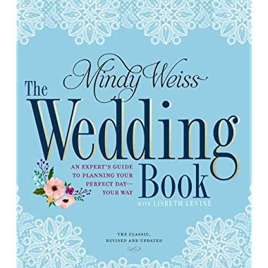 The Wedding Book: An Expert's Guide to Planning Your Perfect Day-Your Way