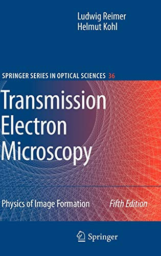 Transmission Electron Microscopy: Physics of Image Formation (Springer Series in Optical Sciences (36))