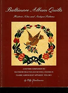 Baltimore Album Quilts: Historic Notes and Antique Patterns : A Pattern Companion to Baltimore Beauties and Beyond