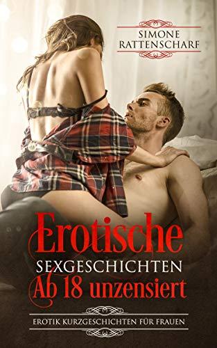 Erotische Sexgeschichten ab 18 unzensiert: Erotik Kurzgeschichten für Frauen (Serie 1)