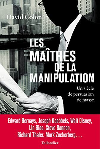 Les Maîtres de la manipulation: Un siècle de persuasion de masse