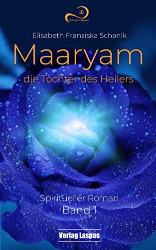 Maaryam, die Tochter des Heilers: Spiritueller Roman (Band 1)