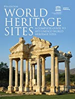 World Heritage Sites: A Complete Guide to 1073 UNESCO World Heritage Sites