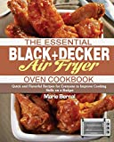 The Essential BLACK+DECKER Air Fryer Oven Cookbook: Quick and Flavorful Recipes for Everyone to Improve Cooking Skills on a Budget