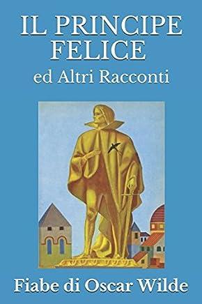 IL PRINCIPE FELICE ED ALTRI RACCONTI: Le Fiabe di Oscar Wilde