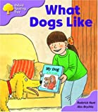 Oxford Reading Tree: Stage 1+: More First Sentences A: What Dogs Like