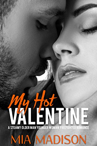 My Hot Valentine: A Steamy Older Man Younger Woman Firefighter Romance