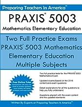 PRAXIS 5003 Mathematics Elementary Education: PRAXIS II – Elementary Education Multiple Subjects Exam 5001