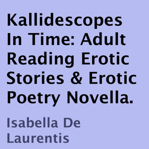 Kallidescopes In Time     Adult Reading Erotic Stories & Erotic Poetry Novella              Written by:                                                                                                                                 Isabella De Laurentis                               Narrated by:                                                                                                                                 Brandon Turner                      Length: 3 hrs and 11 mins     Not rated yet     Overall 0.0