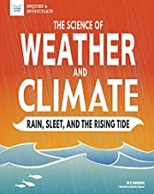 The Science of Weather and Climate: Rain, Sleet, and the Rising Tide (Inquire & Investigate)