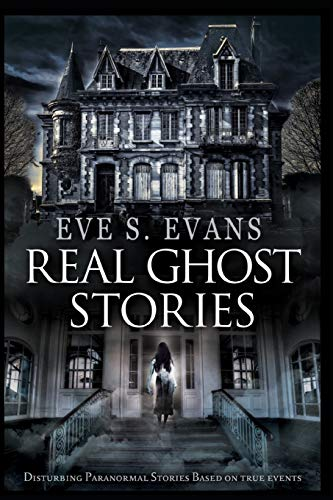 Compare Textbook Prices for Real Ghost Stories: Disturbing Paranormal Stories Based On True Events  ISBN 9781651105818 by Evans, Eve S