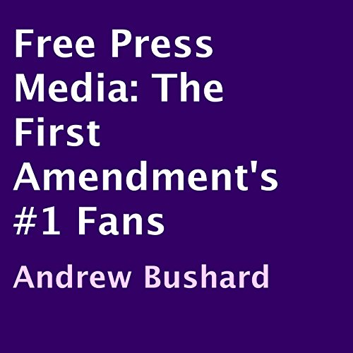 Free Press Media     The First Amendment's #1 Fans              By:                                                                                                                                 Andrew Bushard                               Narrated by:                                                                                                                                 John L. Saunders                      Length: 1 hr and 33 mins     Not rated yet     Overall 0.0