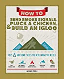 How to Send Smoke Signals, Pluck a Chicken, & Build an Igloo: Plus 75 Additional Skills You Never Knew You Needed (Fox Chapel Publishing) Life Skills with Step-by-Step Directions and a Sense of Humor