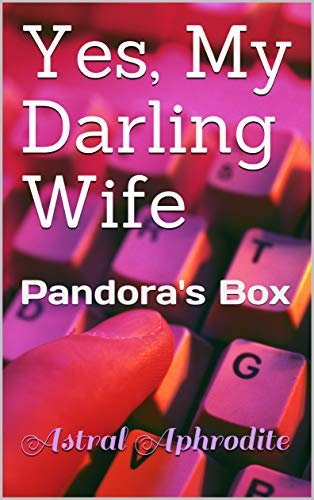 Yes, My Darling Wife: Pandora's Box (English Edition)