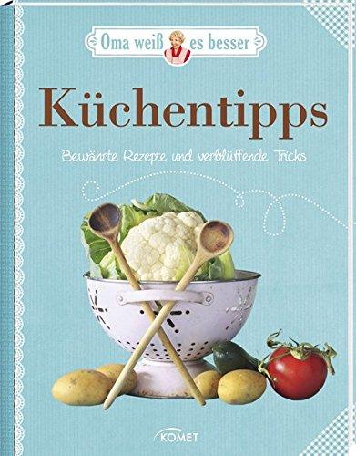 Küchentipps - Bewährte Rezepte und verblüffende Tricks: Oma weiß es besser