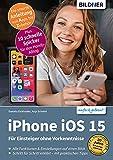 Apple iPhone mit iOS 15: Für Einsteiger ohne Vorkenntnisse (German Edition)