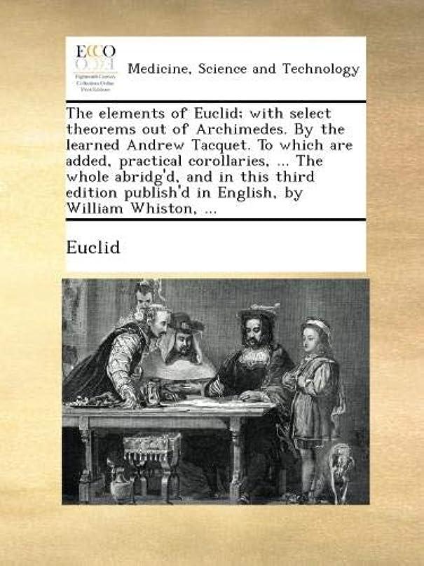 強風所有者暖かさThe elements of Euclid; with select theorems out of Archimedes. By the learned Andrew Tacquet. To which are added, practical corollaries, ... The whole abridg'd, and in this third edition publish'd in English, by William Whiston, ...