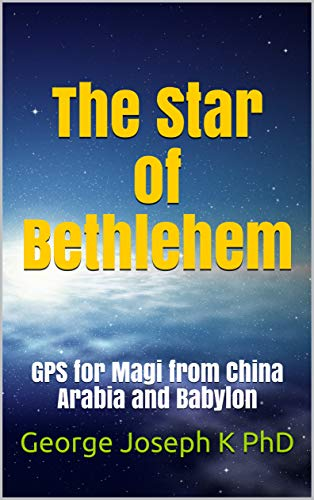 The Star of Bethlehem: GPS for Magi from China Arabia and Babylon...