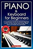 Piano and Keyboard for Beginners: Comprehensive Guide for Absolute Beginners on How to Play Popular Piano Songs, Read Music and Master the Techniques ... Learn to Play Piano in 14 Days.