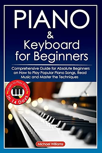 Piano and Keyboard for Beginners: Comprehensive Guide for Absolute...