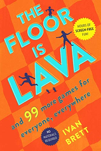 The Floor Is Lava: And 99 More Games for Everyone, Everywhere
