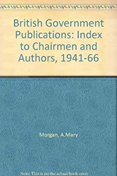 Hardcover British Government publications: An index to chairmen and authors, 1941-1966 Book