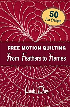 Free Motion Quilting From Feathers to Flames by [Leah Day]