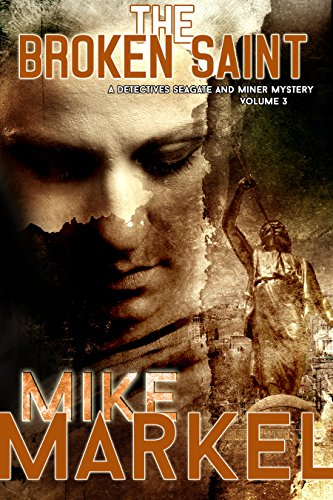 Book: The Broken Saint - A Detectives Seagate and Miner Mystery by Mike Markel