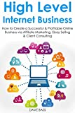 High Level Internet Business: How to Create a Successful & Profitable Online Business via Affiliate Marketing, Ebay Selling & Client Consulting (English Edition)