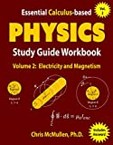 Essential Calculus-based Physics Study Guide Workbook: Electricity and Magnetism (Learn Physics with Calculus Step-by-Step Book 2)