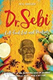 DR.SEBI Cell Food List and Products: The Complete Dr. Sebi Nutritional Guide for Beginners with Full Methodology, Recipes, Herbs and Diet Plans (Dr.Sebi's Cure Series)