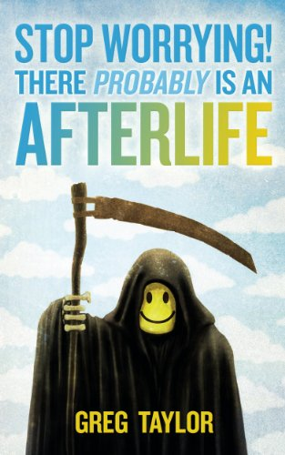 Stop Worrying! There Probably is an Afterlife