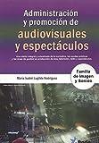ADMINISTRACIÓN Y PROMOCIÓN DE AUDIOVISUALES Y ESPECTÁCULOS: FAMILIA IMAGEN Y SONIDO