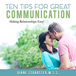 10 Tips for Great Communication: Easy Tools for Couples     Successful Relationships Studios              By:                                                                                                                                 Diane Strausser                               Narrated by:                                                                                                                                 Randye Kaye                      Length: 57 mins     44 ratings     Overall 4.5