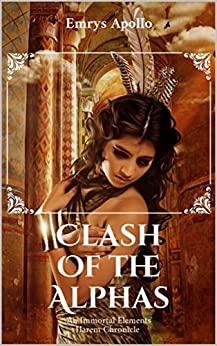 Clash of the Alphas: An Immortal Elements Harem Chronicle by [Emrys Apollo]