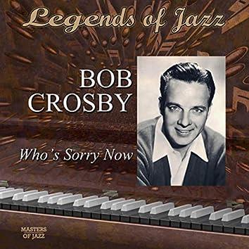 Legends Of Jazz: Bob Crosby - Who's Sorry Now