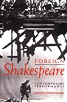 Foreign Shakespeare: Contemporary Performance by Unknown(2004-11-11)